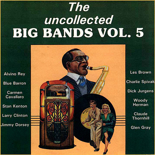 Play & Download The Uncollected Big Bands (Vol 5) by Various Artists | Napster