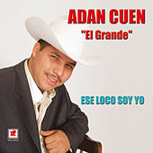 Play & Download Ese Loco Soy Yo by Adan Cuen