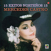Play & Download Mercedes Castro - 15 Exitos Norteños 15 by Mercedes Castro | Napster