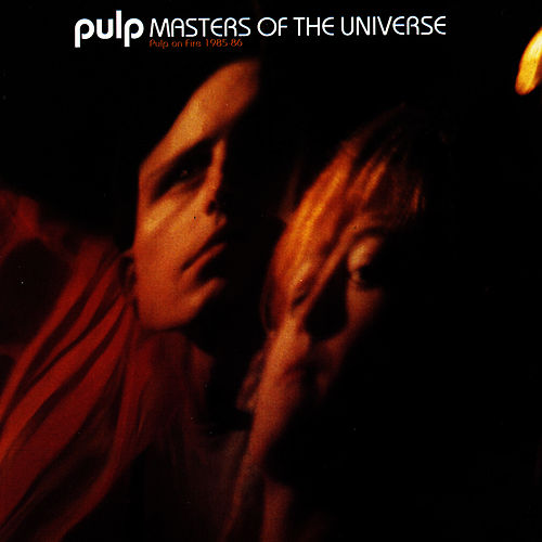 Play & Download Masters Of The Universe: Pulp On Fire 1985-86 by Pulp | Napster