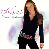 Play & Download I'm Not Anybody's Girl by Kaci | Napster
