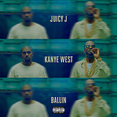 Play & Download Ballin (feat. Kanye West) by Juicy J | Napster