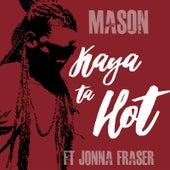 Kaya Ta Hot (feat. Jonna Fraser) by Mason