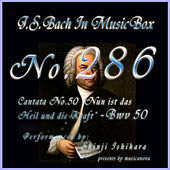Play & Download Cantata No. 50, ''Nun ist das Heil und die Kraft'', BWV 50 (Musical Box) by Shinji Ishihara | Napster