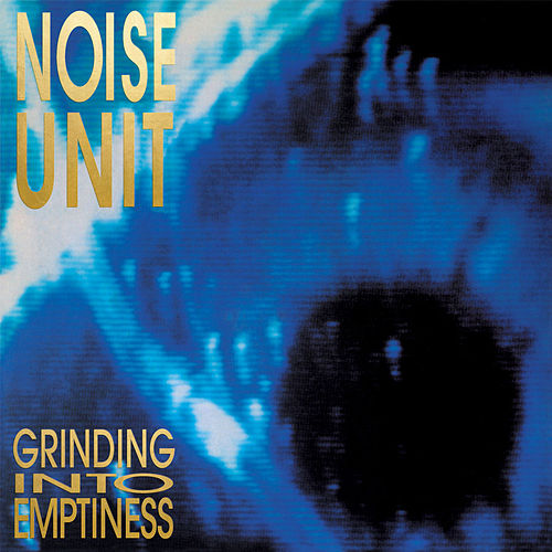Play & Download Grinding into Emptiness by Noise Unit | Napster