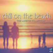 Play & Download Chill On The Beach - The Lounge Collection by Various Artists | Napster