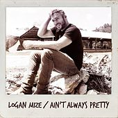 Ain't Always Pretty by Logan Mize