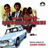 Play & Download Milano...difendersi o morire (Colonna sonora originale del film) by Gianni Ferrio | Napster