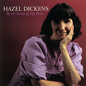 Play & Download By The Sweat Of My Brow by Hazel Dickens | Napster