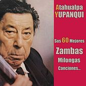 Play & Download Sus 60 Mejores Zambas, Milongas, Canciones... by Atahualpa Yupanqui | Napster