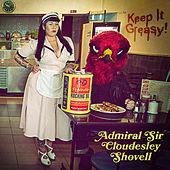 Play & Download Keep It Greasy! by The Admiral Sir Cloudesley Shovell | Napster