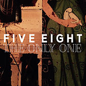 Play & Download The Only One by Five Eight | Napster
