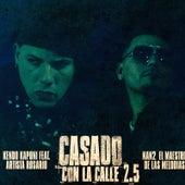 Play & Download Casado Con La Calle (2.5) [feat. Artista Rosario & Nan2 El Maestro De Las Melodias] by Kendo Kaponi | Napster