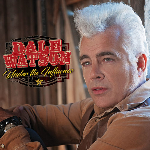 Under the Influence by Dale Watson