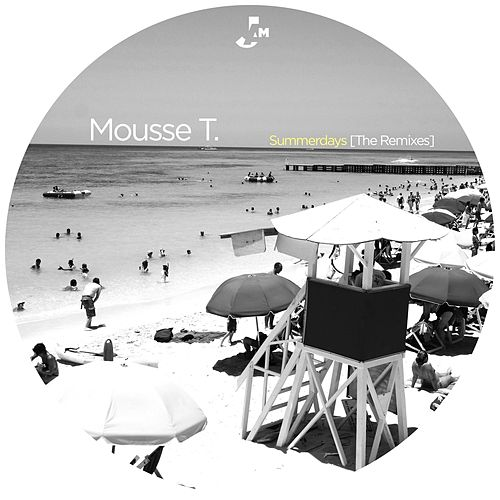 Play & Download Summerdays (The Remixes) by Mousse T. | Napster