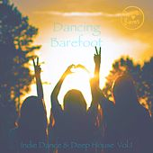 Dancing Barefoot, Vol. 1 - Indie Dance & Deep House by Various Artists