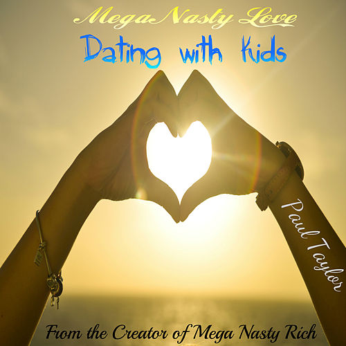Mega Nasty Love: Dating with Kids by Paul Taylor