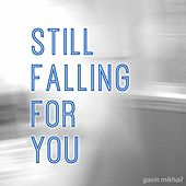 Still Falling For You by Gavin Mikhail
