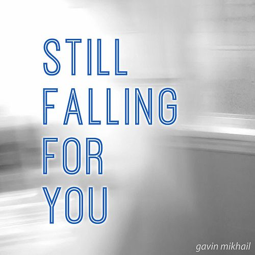 Play & Download Still Falling For You by Gavin Mikhail | Napster