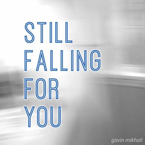 Still Falling For You by Gavin Mikhail
