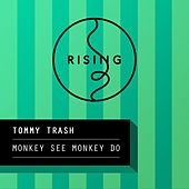 Play & Download Monkey See Monkey Do by Tommy Trash | Napster