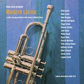 Madera Latino: A Latin Jazz Interpretation on the Music of Woody Shaw by Brian Lynch