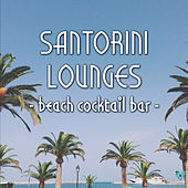 Play & Download Santorini Lounges - Beach Cocktail Bar by Various Artists | Napster
