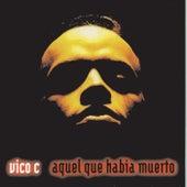 Aquel Que Habia Muerto by Vico C