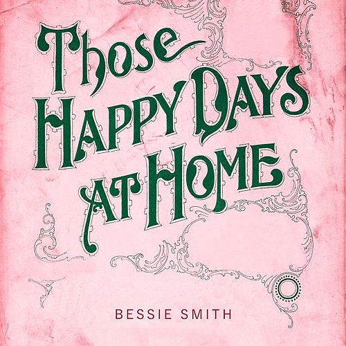 Those Happy Days At Home von Bessie Smith