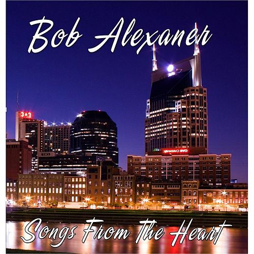 Play & Download Songs from the Heart by Bob Alexander | Napster