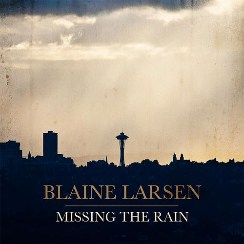 Missing the Rain by Blaine Larsen