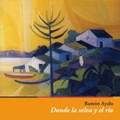 Play & Download Donde La Selva y El Río by Ramón Ayala | Napster