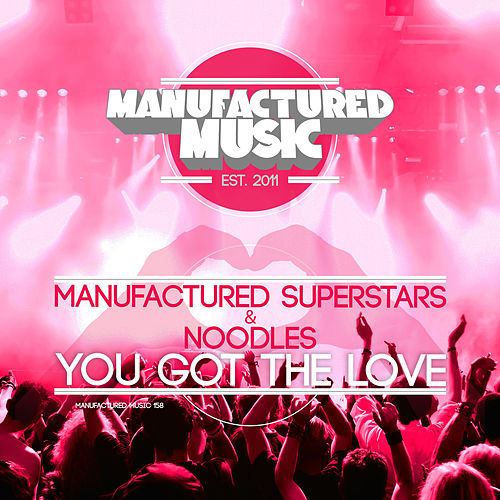 Play & Download You Got the Love by Manufactured Superstars | Napster