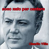 Play & Download Sono nato per cantare by Claudio Villa | Napster