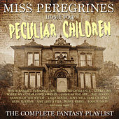Miss Peregrine's Home For Peculiar Children - The Complete Playlist by Various Artists