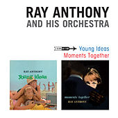 Young Ideas + Moments Together (Bonus Track Version) by Ray Anthony