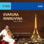 Play & Download Evarura Ninnuvina (Live at Paris) by Kunnakudi Vaidyanathan | Napster