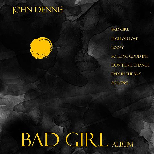 Play & Download Bad Girl by John Dennis | Napster