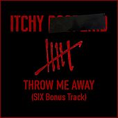 Play & Download Throw Me Away (Six Bonus Track) by Itchy Poopzkid | Napster