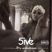 It's Whatever by 5ive