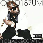 Play & Download The Blackgodfather by COLD 187 um | Napster