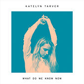 Play & Download What Do We Know Now by Katelyn Tarver | Napster