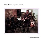 Play & Download The Wood and the Spark by Jerry Oliver | Napster