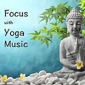 Play & Download Focus With Yoga Music by Various Artists | Napster