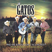 Play & Download No Me Junto Con Tacuaches, Martirio y Dolor by Los Gatos De Sinaloa | Napster