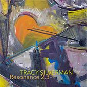 Play & Download Resonance 2.3 by Tracy Silverman | Napster