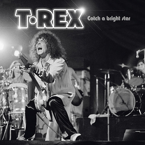 Play & Download Catch a Bright Star (Live) by T. Rex | Napster