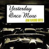 Yesterday Once More: AM Radio Hits by Various Artists