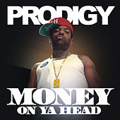 Money on Ya Head by Prodigy (of Mobb Deep)