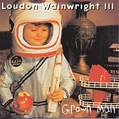 Grown Man by Loudon Wainwright III